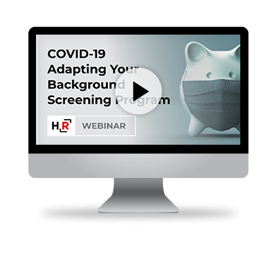 COVID-19: Adapting Your Background Screening Program