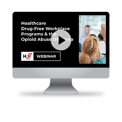 Healthcare Drug-Free Workplace Programs & the Opioid Abuse Dilemma