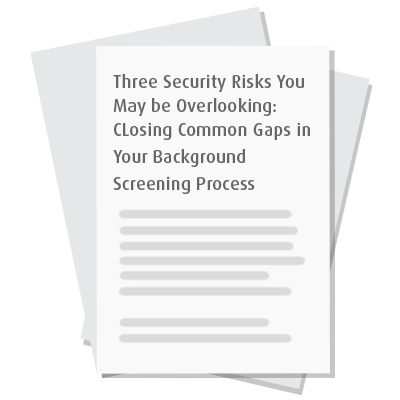 Three Security Risks You May be Overlooking in Your Background Screening Process