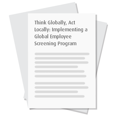 Think Globally, Act Locally: Implementing a Global Employee Screening Program