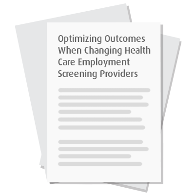 Optimizing Outcomes When Changing Health Care Employment Screening Providers