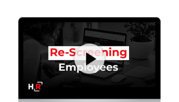 Why Every Organization Should Rescreen Their Employees
