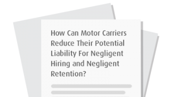 How Can Motor Carriers Reduce Their Potential Liability For Negligent Hiring and Negligent Retention?
