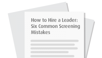 How to Hire a Leader: Six Common Screening Mistakes