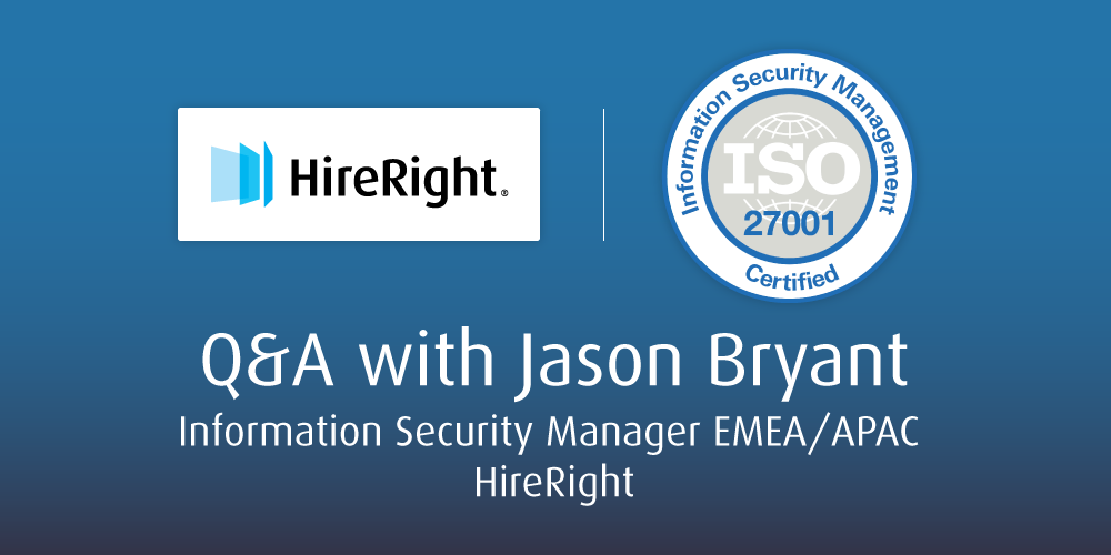 HireRight EMEA ISO27001:2013 Certification - Q&A with Jason Bryant